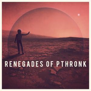 Thunkfish - Renegades of Pthronk